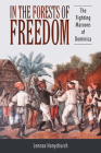 In the Forests of Freedom: The Fighting Maroons of Dominica (Caribbean Studies) Cover Image