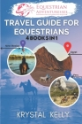 Travel Guide for Equestrians (4 Books in 1): Horse Books for Adults: Horseback Travel Reference for Horse Riding Tours Cover Image