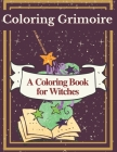 Coloring Grimoire: A Coloring Book For Witches Cover Image