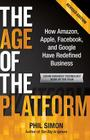 The Age of the Platform: How Amazon, Apple, Facebook, and Google Have Redefined Business Cover Image