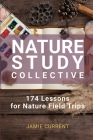 Nature Study Collective: 174 Lessons for Nature Field Trips Cover Image
