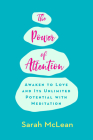 The Power of Attention: Awaken to Love and Its Unlimited Potential with Meditation Cover Image
