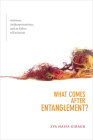 What Comes After Entanglement?: Activism, Anthropocentrism, and an Ethics of Exclusion (Cultural Politics Book) Cover Image