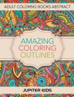 Amazing Coloring Outlines: Adult Coloring Books Abstract Cover Image