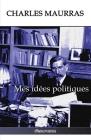 Mes idées politiques: Édition intégrale Cover Image