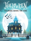Halloween Coloring Books For Kids: Halloween Coloring Books for Toddler With Witches, Ghosts, Pumpkins, Vampires, Zombies, and More! Cover Image