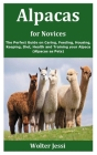 Alpacas for Novices: The Perfect Guide on Caring, Feeding, Housing, Keeping, Diet, Health and Training your Alpaca (Alpacas as Pets) Cover Image