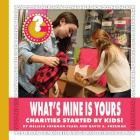 What's Mine Is Yours: Charities Started by Kids! (Community Connections: How Do They Help?) Cover Image