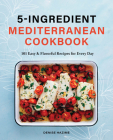 5 Ingredient Mediterranean Cookbook: 101 Easy & Flavorful Recipes for Every Day Cover Image