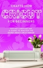 Cricut For Beginners: Your crafts Carreer Start here. A Guide to Master the Secrets about Cricut Maker Cover Image