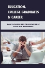 Education, College Graduates & Career: How To Tackle The Challenge That Faces Our Workforce: Are We Investing Enough To Train Our Workers Cover Image