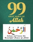 99 Great Names of Allah: A Islamic Coloring Book for Kids and Color Activity workbook, Colour And Learn the Beautiful Names of Allah Cover Image