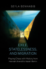 Exile, Statelessness, and Migration: Playing Chess with History from Hannah Arendt to Isaiah Berlin Cover Image