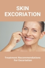Skin Excoriation: Treatment Recommendations For Excoriation: Excoriation Definition Cover Image
