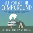 See You at the Campground Lib/E: A Guide to Discovering Community, Connection, and a Happier Family in the Great Outdoors Cover Image