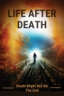 Life After Death: Death Might Not Be The End: Life After Death Period Cover Image