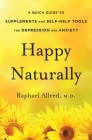 Happy Naturally: A Quick Guide to Supplements and Self-Help Tools for Depression and Anxiety Cover Image