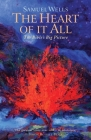 The Heart Of It All: The Bible's Big Picture Cover Image