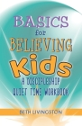 Basics for Believing Kids: A Discipleship Quiet Time Workbook Cover Image