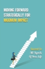 Moving Forward Strategically For Maximum Impact: Succeed In All Aspects Of Your Life: Successful Decision Making Cover Image