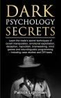 Dark Psychology Secrets: Learn the trade's secret techniques of covert manipulation, emotional exploitation, deception, hypnotism, brainwashing Cover Image