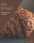 Ah! 365 Yummy Bread Recipes: Start a New Cooking Chapter with Yummy Bread Cookbook! Cover Image