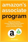 Amazon's Associate Program: Make Money Selling Amazon Affiliate Products Online. A Step-By-Step Guide for Amazon Associates Program. Cover Image