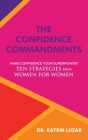 The Confidence Commandments: Make confidence your superpower! Ten strategies from women for women. Cover Image