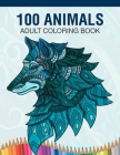 100 Animals Adult Coloring Book: Animal Lovers Coloring Book with 100 Gorgeous Lions, Elephants, Owls, Horses, Dogs, Cats, Plants and Wildlife for Str Cover Image