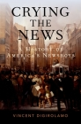 Crying the News: A History of America's Newsboys Cover Image