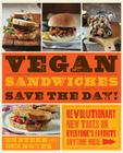Vegan Sandwiches Save the Day!: Revolutionary New Takes on Everyone's Favorite Anytime Meal Cover Image