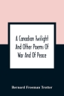 A Canadian Twilight And Other Poems Of War And Of Peace Cover Image