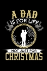 A Dad Is For Life Not Just For Christmas: Santa Humor Christmas Book for the Holidays. Makes for a Great Stocking Stuffer or Gift. Cover Image