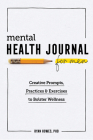 Mental Health Journal for Men: Creative Prompts, Practices, and Exercises to Bolster Wellness Cover Image