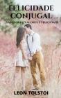A felicidade conjugal de Leon Tolstoi: Uma obra cheia de sabedoria sobre as mulheres, vida genuína no país e felicidade autêntica. Cover Image