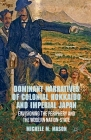 Dominant Narratives of Colonial Hokkaido and Imperial Japan: Envisioning the Periphery and the Modern Nation-State Cover Image