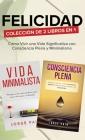 Felicidad. Colección de 2 libros en 1: Cómo Vivir una Vida Significativa con Consciencia Plena y Minimalismo Cover Image