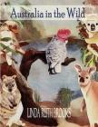 Australia in the Wild: Watercolour art of Australia's unique animals and birds Cover Image