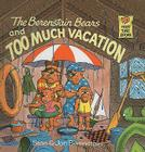 The Berenstain Bears and Too Much Vacation (Berenstain Bears First Time Books) Cover Image