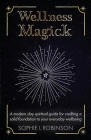 Wellness Magick: A modern day spiritual guide for crafting a solid foundation to your everyday wellbeing Cover Image