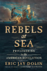 Rebels at Sea: Privateering in the American Revolution Cover Image