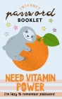 Need Vitamin Power: I'm lazy to remember Password Internet Address & Password Booklet with Alphabetic Tabs (Cute Sloth Log book) Cover Image