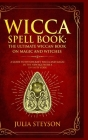 Wicca Spell Book - Hardcover Version: The Ultimate Wiccan Book on Magic and Witches: A Guide to Witchcraft, Wicca and Magic in the New Age with a Divi Cover Image