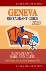 Geneva Restaurant Guide 2020: Your Guide to Authentic Regional Eats in Geneva, Switzerland (Restaurant Guide 2020) Cover Image
