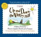 Up and Down the Worry Hill: A Children's Book about Obsessive-Compulsive Disorder and its Treatment Cover Image