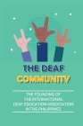 The Deaf Community: The Founding Of The International Deaf Education Association In The Philippines: True Story Of Devastating Failure Cover Image