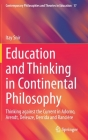 Education and Thinking in Continental Philosophy: Thinking Against the Current in Adorno, Arendt, Deleuze, Derrida and Rancière (Contemporary Philosophies and Theories in Education #17) Cover Image