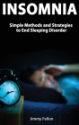 Insomnia - Simple Methods and Strategies to End Sleeping Disorder Cover Image