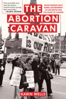 The Abortion Caravan: When Women Shut Down Government in the Battle for the Right to Choose (Feminist History Society Book #11) Cover Image