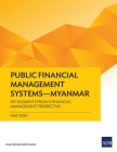 Public Financial Management Systems - Myanmar: Key Elements from a Financial Management Perspective Cover Image
